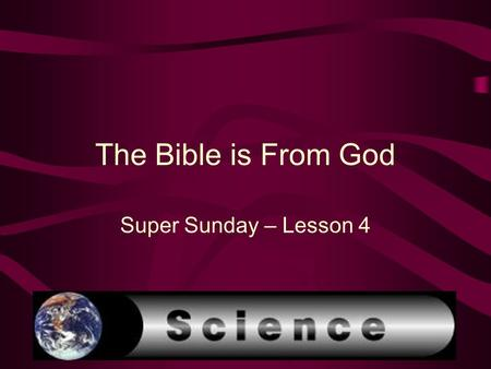 The Bible is From God Super Sunday – Lesson 4.  The Bible is NOT a science text book  But there are statements throughout the Bible that are facts of.