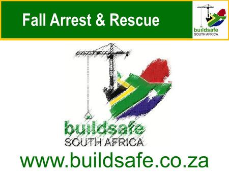 Fall Arrest & Rescue www.buildsafe.co.za. Fall Arrest & Rescue a structured approach.