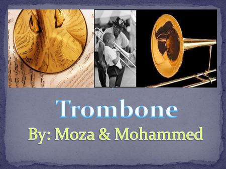 The trombone is the only modern orchestral brass instrument that could play all the notes of the scale from the beginning. The trombone is the only modern.