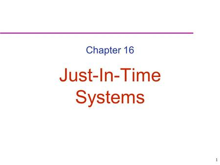 1 Chapter 16 Just-In-Time Systems. 2 JIT/Lean Production Just-in-time: Repetitive production system in which processing and movement of materials and.