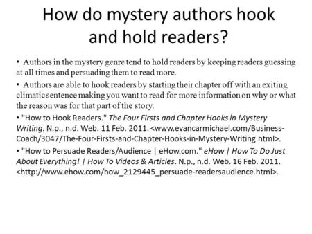 How do mystery authors hook and hold readers? Authors in the mystery genre tend to hold readers by keeping readers guessing at all times and persuading.