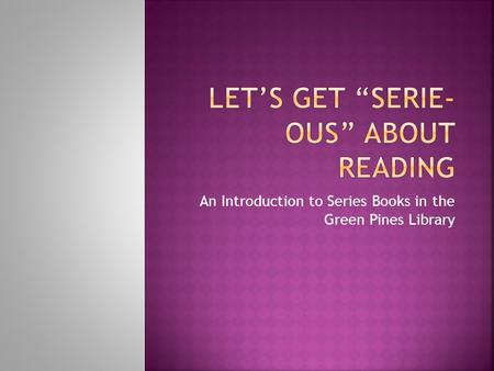An Introduction to Series Books in the Green Pines Library.