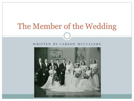 WRITTEN BY CARSON MCCULLERS The Member of the Wedding.