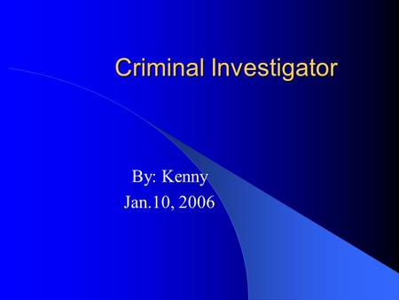 Criminal Investigator By: Kenny Jan.10, 2006. Typical Tasks Performs undercover assignments. Investigates organized crime, public corruption, etc. Obtains.