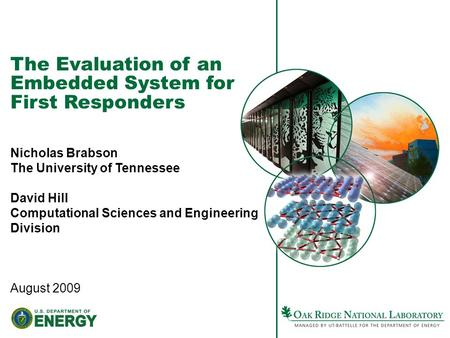 The Evaluation of an Embedded System for First Responders Nicholas Brabson The University of Tennessee David Hill Computational Sciences and Engineering.