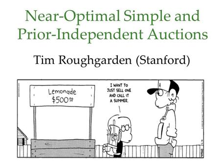Near-Optimal Simple and Prior-Independent Auctions Tim Roughgarden (Stanford)