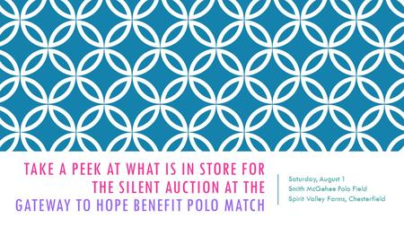 TAKE A PEEK AT WHAT IS IN STORE FOR THE SILENT AUCTION AT THE GATEWAY TO HOPE BENEFIT POLO MATCH Saturday, August 1 Smith McGehee Polo Field Spirit Valley.
