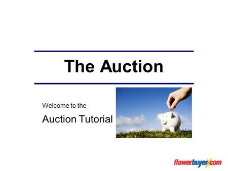 The Auction Welcome to the Auction Tutorial. Auction When saving money is important to you, this is the ultimate purchasing method. The auction works.