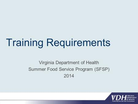 Training Requirements Virginia Department of Health Summer Food Service Program (SFSP) 2014.
