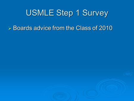 USMLE Step 1 Survey  Boards advice from the Class of 2010.