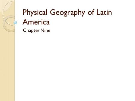 Physical Geography of Latin America Chapter Nine.