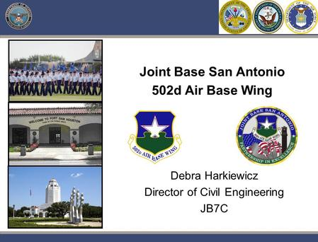 Pwc Joint Base San Antonio 502d Air Base Wing Debra Harkiewicz Director of Civil Engineering JB7C.
