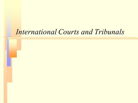 International Courts and Tribunals. Article 38 – Sources of Law n international conventions, whether general or particular, establishing rules expressly.