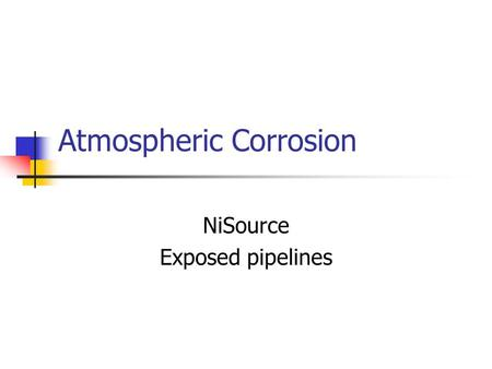 Atmospheric Corrosion NiSource Exposed pipelines.