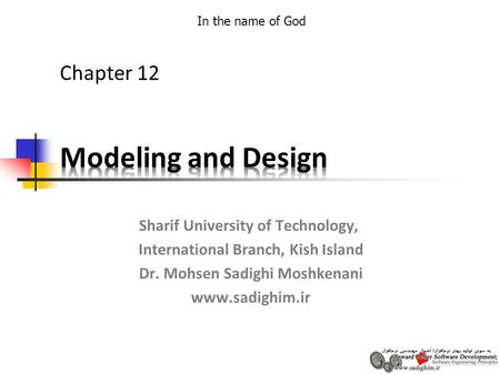 In the name of God Sharif University of Technology, International Branch, Kish Island Dr. Mohsen Sadighi Moshkenani www.sadighim.ir Chapter 12.