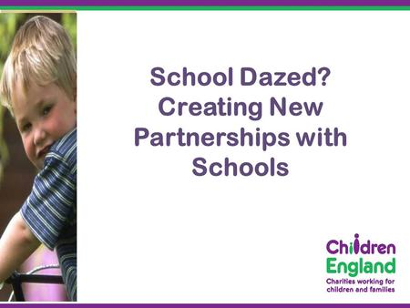 School Dazed? Creating New Partnerships with Schools.