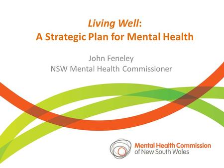 Living Well: A Strategic Plan for Mental Health John Feneley NSW Mental Health Commissioner.