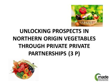 UNLOCKING PROSPECTS IN NORTHERN ORIGIN VEGETABLES THROUGH PRIVATE PRIVATE PARTNERSHIPS (3 P)