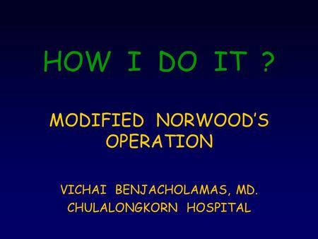HOW I DO IT ? MODIFIED NORWOOD'S OPERATION