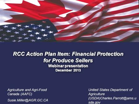 1. RCC Action Plan Item: Financial Protection for Produce Sellers Webinar presentation December 2013 Agriculture and Agri-Food Canada (AAFC)