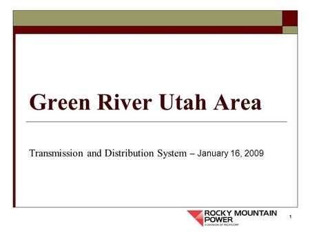 1 Green River Utah Area Transmission and Distribution System – January 16, 2009.
