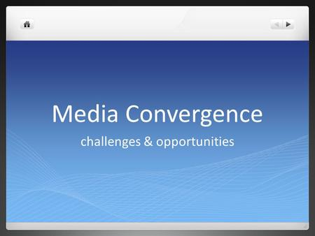 Media Convergence challenges & opportunities. Media Converge nce TelevisionInternet Gaming Industry Mobile Technology.