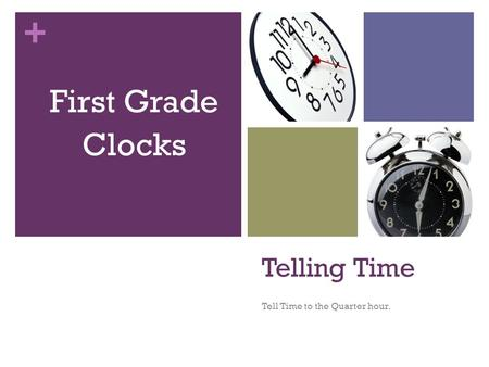 + Telling Time Tell Time to the Quarter hour. First Grade Clocks.