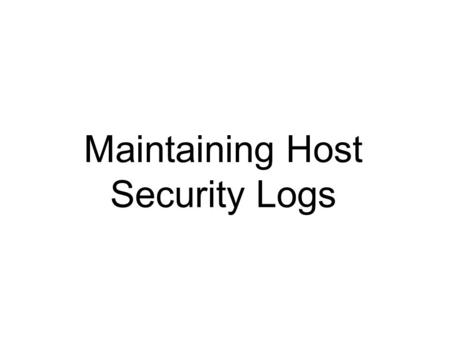 Maintaining Host Security Logs.  Security logs are invaluable for verifying whether the host's defenses are operating properly.  Another reason to maintain.