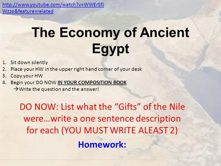 "The Economy of Ancient Egypt DO NOW: List what the ""Gifts"" of the Nile were…write a one sentence description for each (YOU MUST WRITE ALEAST 2) Homework:"