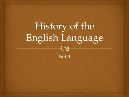 Part II.  Middle English 1066 AD - ~1500AD   From Old English to Middle English, only two major consonant sounds were added: [v] and [z].  ex. v.