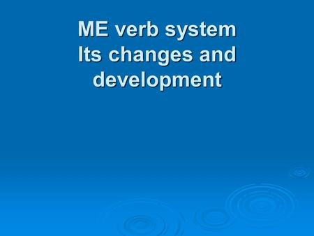 ME verb system Its changes and development. Finite forms. Number, Person, Mood and Tense  Number  in the 13-14th c. the ending –en - the main marker.