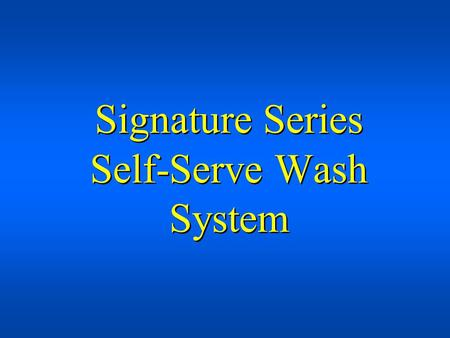 Signature Series Self-Serve Wash System. Key Customer Private Investor.