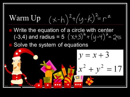 Warm Up Write the equation of a circle with center (-3,4) and radius = 5 Solve the system of equations.