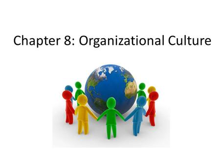 "Chapter 8: Organizational Culture. Introduction Edgar Schein (1985) defines organizational culture as: ""A pattern of shared basic assumptions that a group."