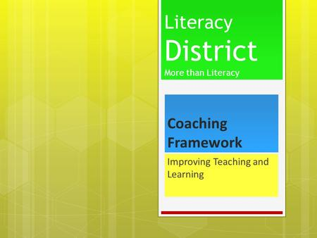 Coaching Framework Improving Teaching and Learning Literacy District More than Literacy.