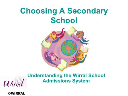 Choosing A Secondary School Understanding the Wirral School Admissions System.