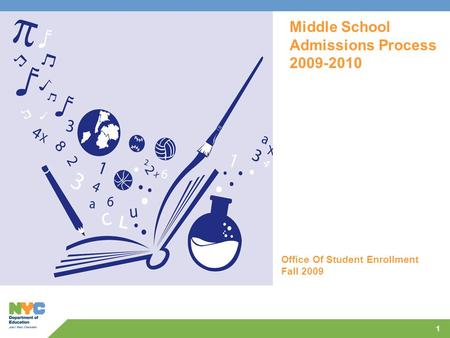 1 Middle School Admissions Process 2009-2010 Office Of Student Enrollment Fall 2009.