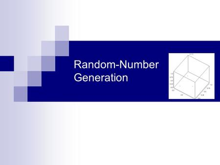 Random-Number Generation. 2 Properties of Random Numbers Random Number, R i, must be independently drawn from a uniform distribution with pdf: Two important.