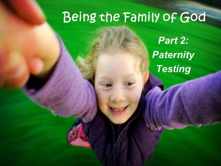 Being the Family of God Part 2: Paternity Testing.