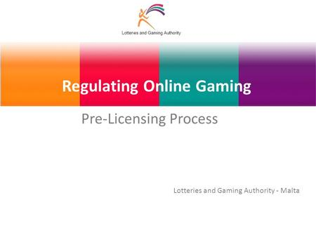 Regulating Online Gaming Pre-Licensing Process Lotteries and Gaming Authority - Malta.