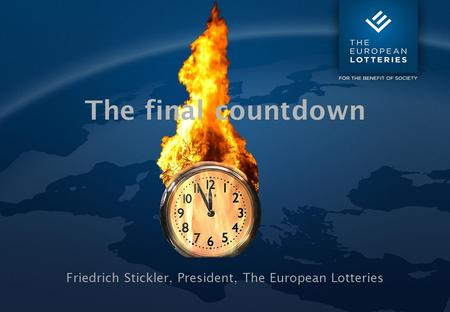 Friedrich Stickler, President, The European Lotteries The final countdown.