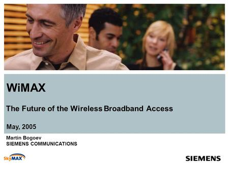 May, 2005 WiMAX The Future of the Wireless Broadband Access Martin Bogoev SIEMENS COMMUNICATIONS.