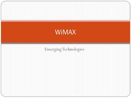 Emerging Technologies WiMAX. Current Scenario  Think about how you access the Internet today. There are basically three different options: Broadband.
