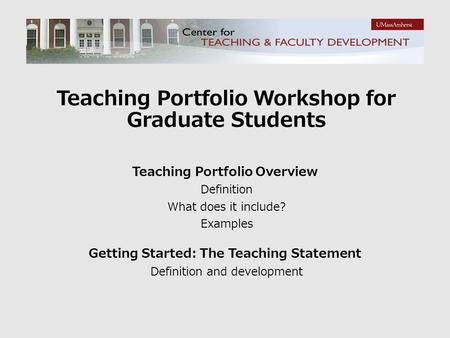 Teaching Portfolio Workshop for Graduate Students Teaching Portfolio Overview Definition What does it include? Examples Getting Started: The Teaching Statement.