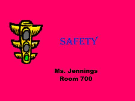 Safety Ms. Jennings Room 700. Class Rules 1.BE ON TIME!! 2.Sit in assigned seat. 3.Respect other's opinions. 4.LAV- 1 st and last 5 minutes of class.