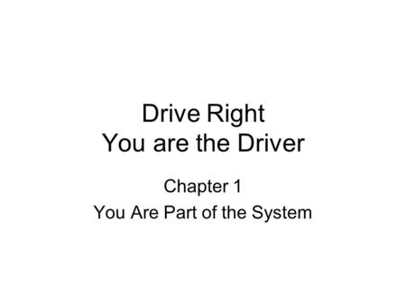 Drive Right You are the Driver