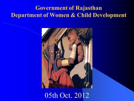 05th Oct. 2012 Government of Rajasthan Department of Women & Child Development.
