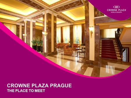 CROWNE PLAZA PRAGUE THE PLACE TO MEET. HISTORICAL HERITAGE...  496 sq.kms  1,200,000 people  Prague Castle established in 870 - beginning of the city's.