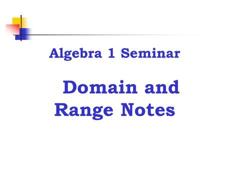 Algebra 1 Seminar Domain and Range Notes Vocabulary ● Domain – The domain is the set of all x-coordinates in a set of ordered pairs. ● Range – The range.