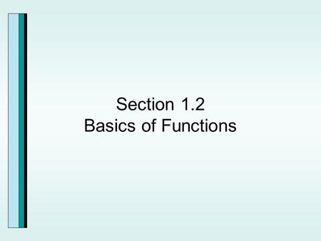 Section 1.2 Basics of Functions. Definition of a Relation A relation can be expressed as a set of ordered pairs. The domain of a relation is the set of.